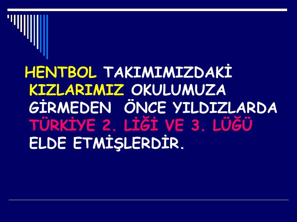 HENTBOL TAKIMIMIZDAKİ KIZLARIMIZ OKULUMUZA GİRMEDEN ÖNCE YILDIZLARDA TÜRKİYE 2.