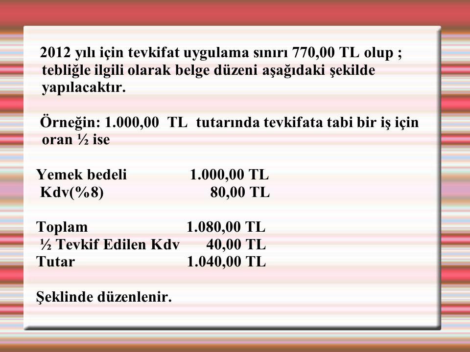2012 yılı için tevkifat uygulama sınırı 770,00 TL olup ; tebliğle ilgili olarak belge düzeni aşağıdaki şekilde yapılacaktır.