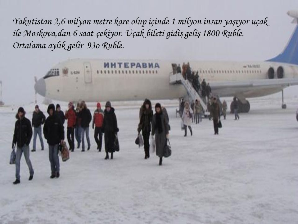ile Moskova,dan 6 saat çekiyor. Uçak bileti gidiş geliş 1800 Ruble.
