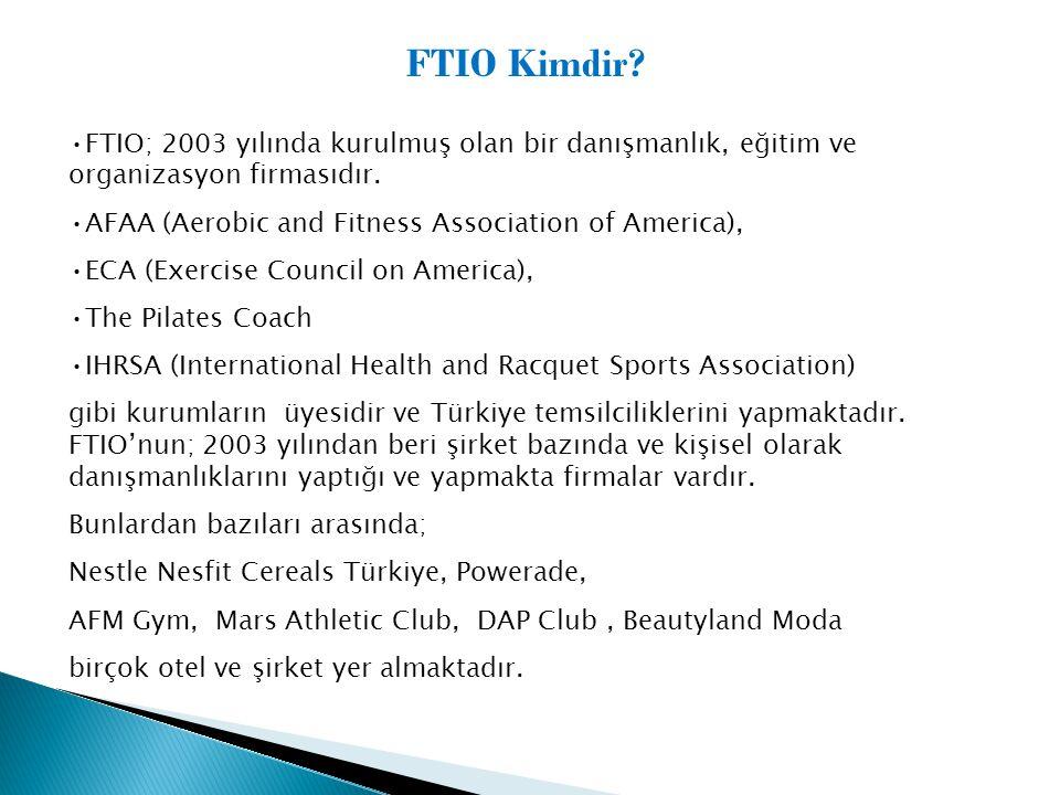 FTIO Kimdir FTIO; 2003 yılında kurulmuş olan bir danışmanlık, eğitim ve organizasyon firmasıdır. AFAA (Aerobic and Fitness Association of America),