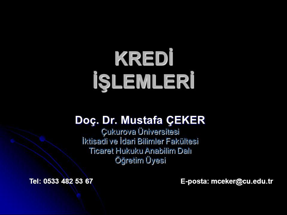 KREDİ İŞLEMLERİ Doç. Dr. Mustafa ÇEKER Çukurova Üniversitesi