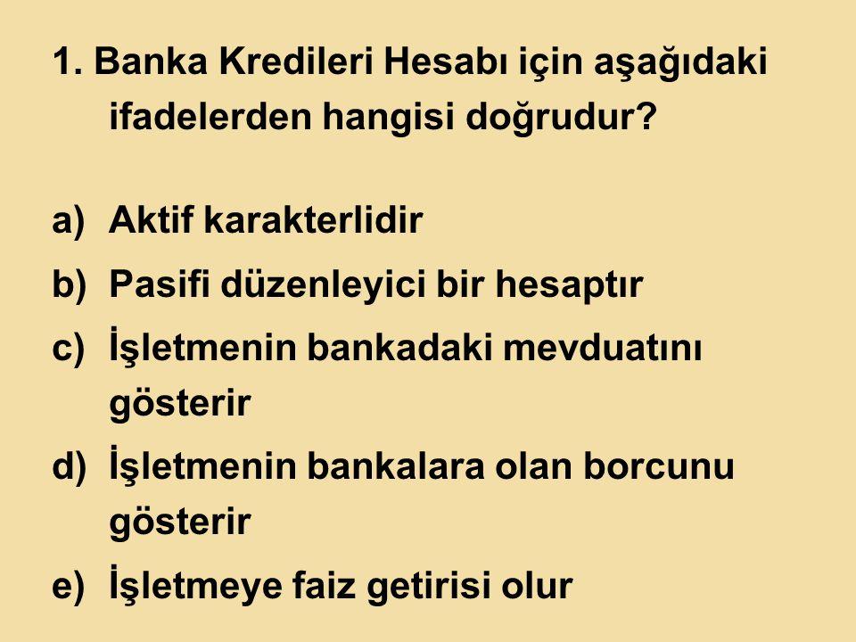 1. Banka Kredileri Hesabı için aşağıdaki ifadelerden hangisi doğrudur
