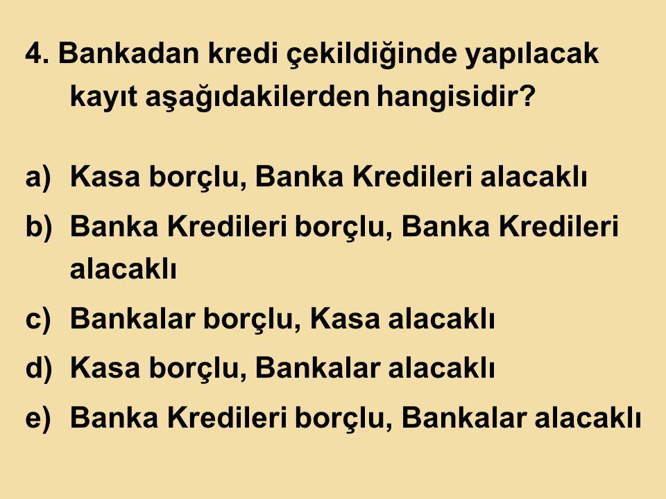 4. Bankadan kredi çekildiğinde yapılacak kayıt aşağıdakilerden hangisidir