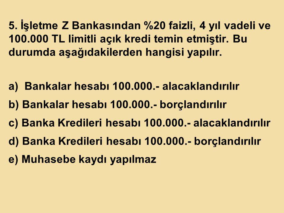 5. İşletme Z Bankasından %20 faizli, 4 yıl vadeli ve 100
