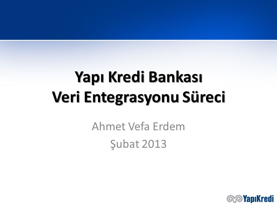 Yapı Kredi Bankası Veri Entegrasyonu Süreci