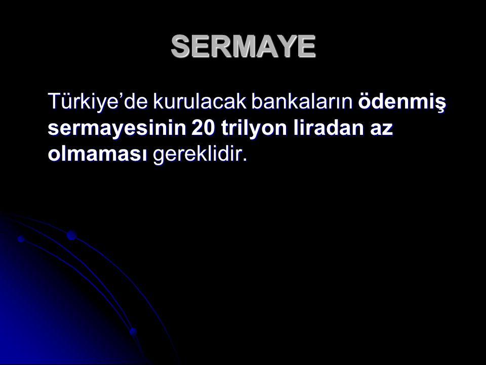 SERMAYE Türkiye'de kurulacak bankaların ödenmiş sermayesinin 20 trilyon liradan az olmaması gereklidir.
