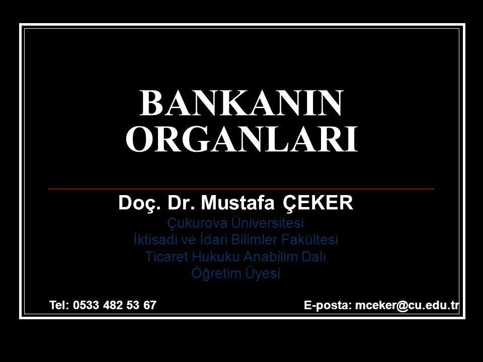 BANKANIN ORGANLARI Doç. Dr. Mustafa ÇEKER Çukurova Üniversitesi