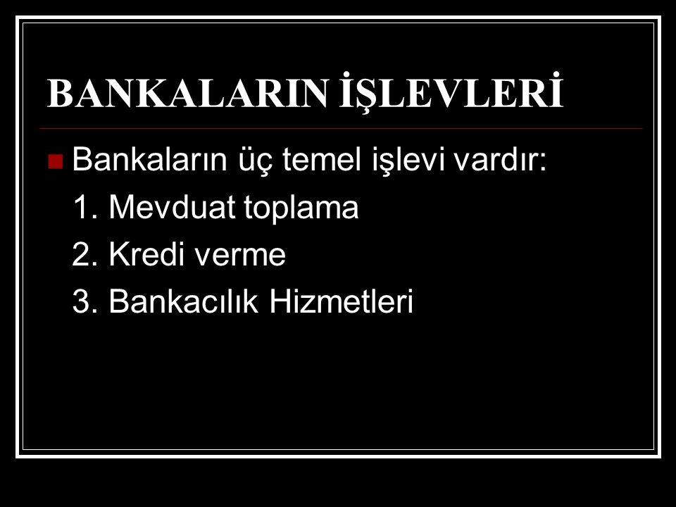 BANKALARIN İŞLEVLERİ Bankaların üç temel işlevi vardır: