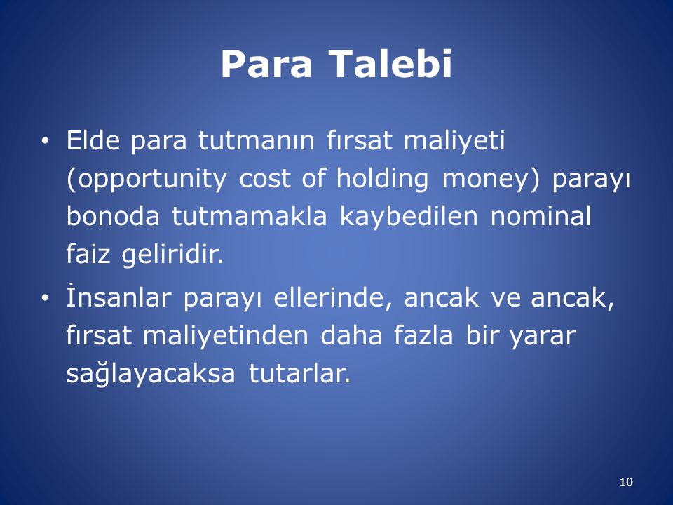 Para Talebi Elde para tutmanın fırsat maliyeti (opportunity cost of holding money) parayı bonoda tutmamakla kaybedilen nominal faiz geliridir.