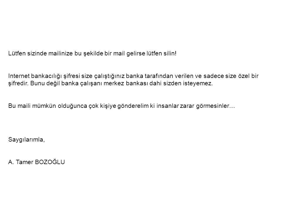 Lütfen sizinde mailinize bu şekilde bir mail gelirse lütfen silin!