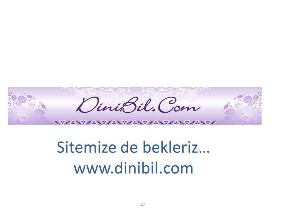 Sitemize de bekleriz… www.dinibil.com