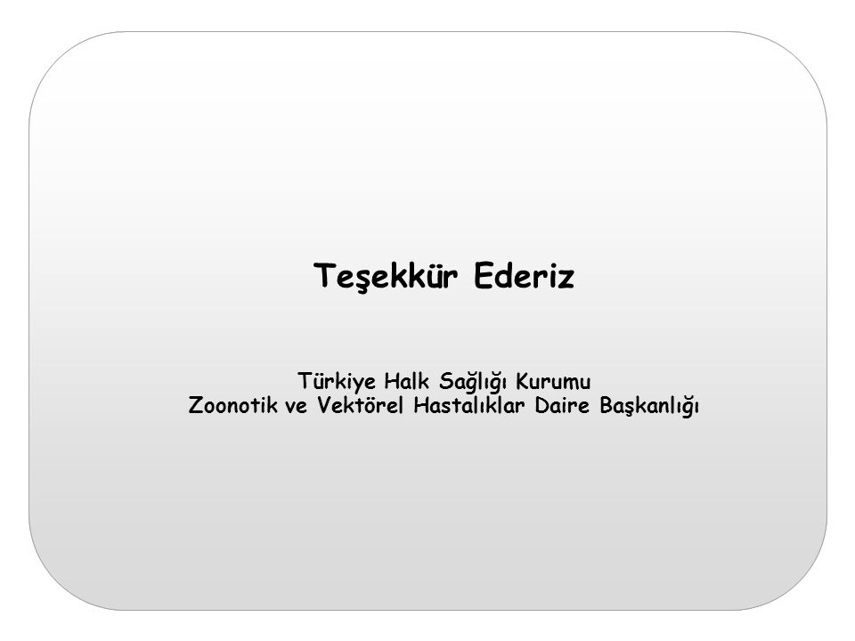 Teşekkür Ederiz Türkiye Halk Sağlığı Kurumu Zoonotik ve Vektörel Hastalıklar Daire Başkanlığı