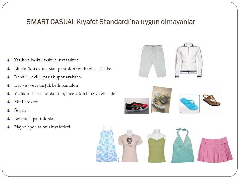 SMART CASUAL Kıyafet Standardı'na uygun olmayanlar