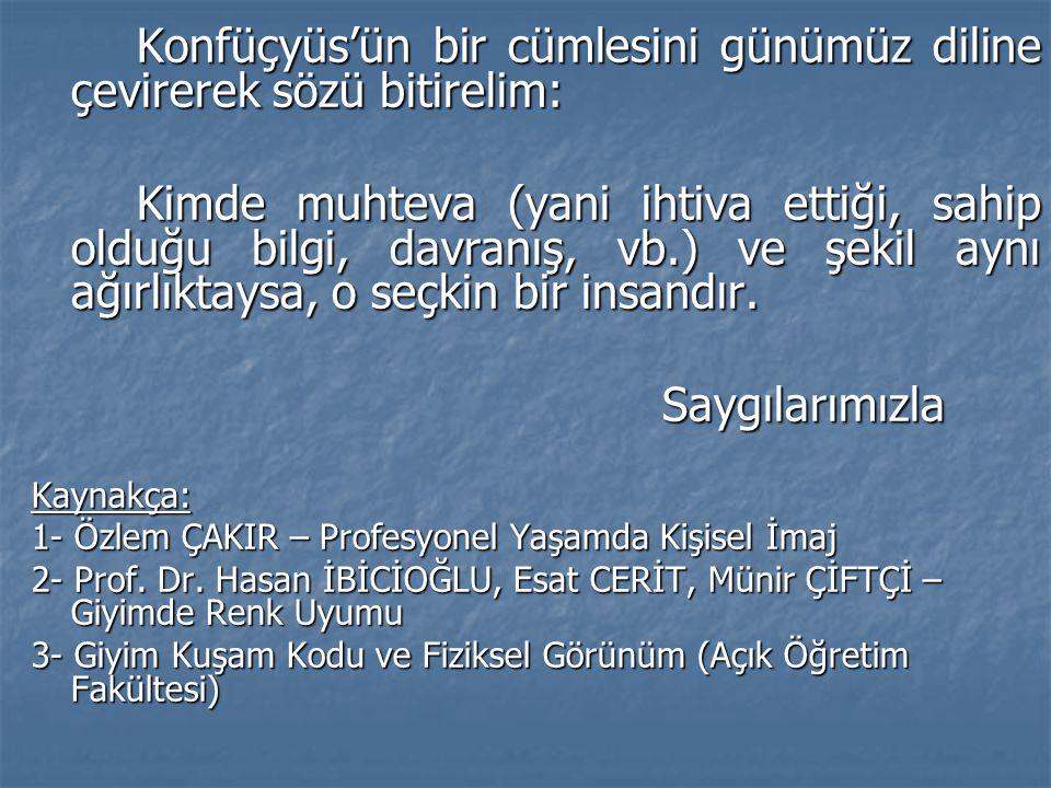Konfüçyüs'ün bir cümlesini günümüz diline çevirerek sözü bitirelim: