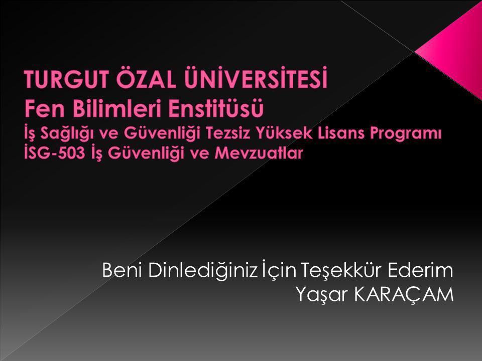 TURGUT ÖZAL ÜNİVERSİTESİ Fen Bilimleri Enstitüsü İş Sağlığı ve Güvenliği Tezsiz Yüksek Lisans Programı İSG-503 İş Güvenliği ve Mevzuatlar