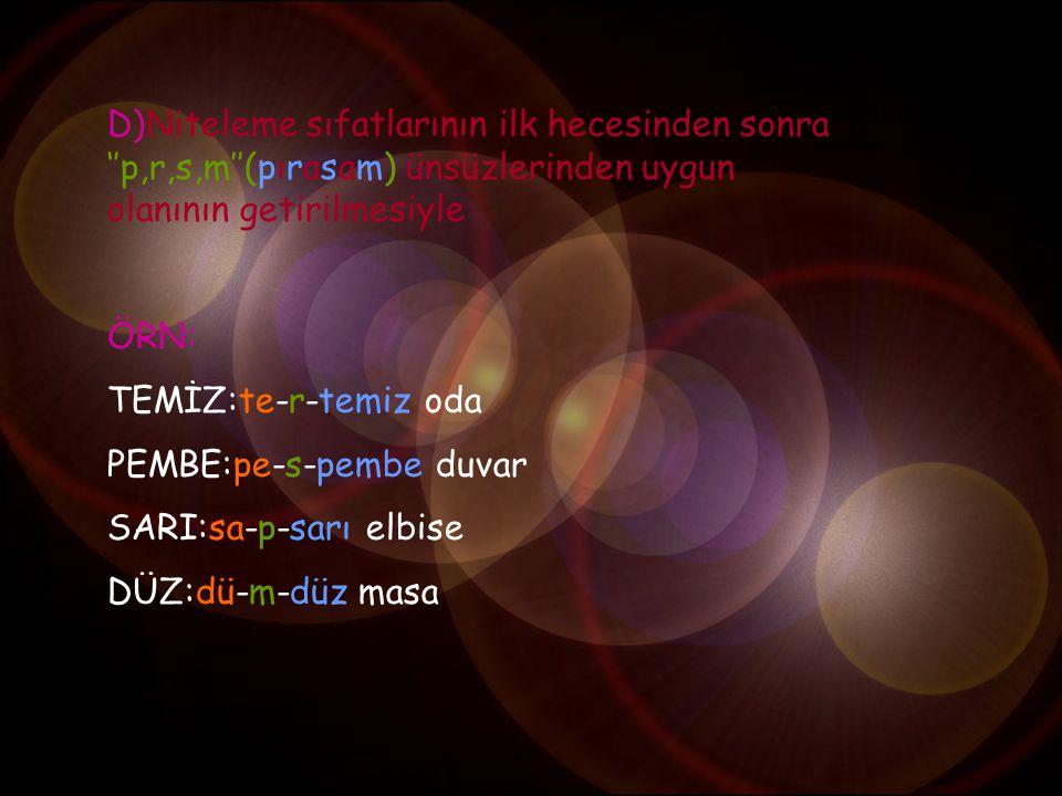 D)Niteleme sıfatlarının ilk hecesinden sonra ''p,r,s,m''(pırasam) ünsüzlerinden uygun olanının getirilmesiyle