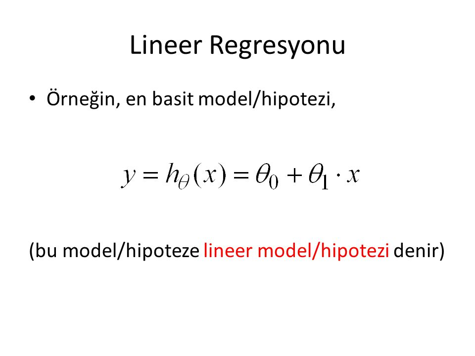 Lineer Regresyonu Örneğin, en basit model/hipotezi,