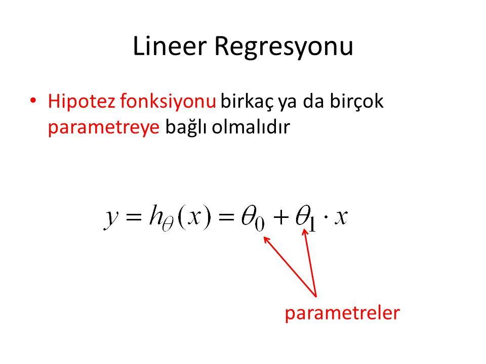 Lineer Regresyonu Hipotez fonksiyonu birkaç ya da birçok parametreye bağlı olmalıdır parametreler