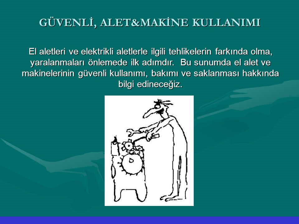 GÜVENLİ, ALET&MAKİNE KULLANIMI
