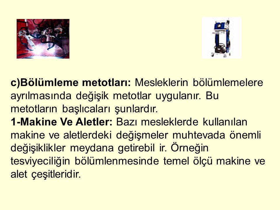 c)Bölümleme metotları: Mesleklerin bölümlemelere ayrılmasında değişik metotlar uygulanır. Bu metotların başlıcaları şunlardır.