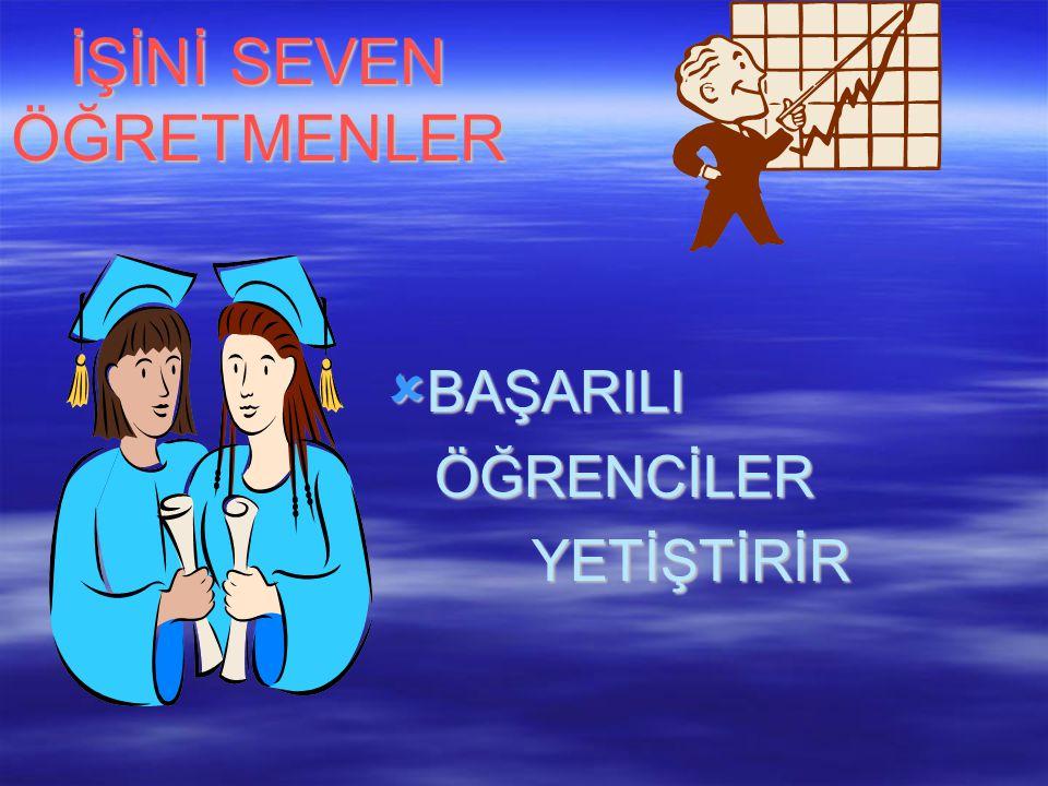 İŞİNİ SEVEN ÖĞRETMENLER