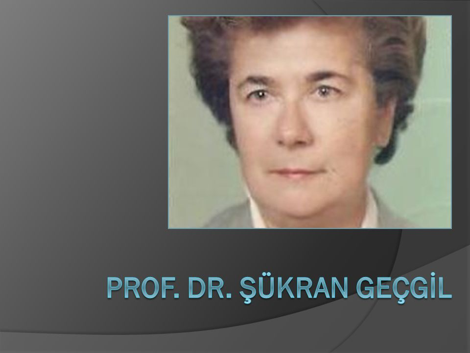 PROF. DR. ŞÜKRAN GEÇGİL