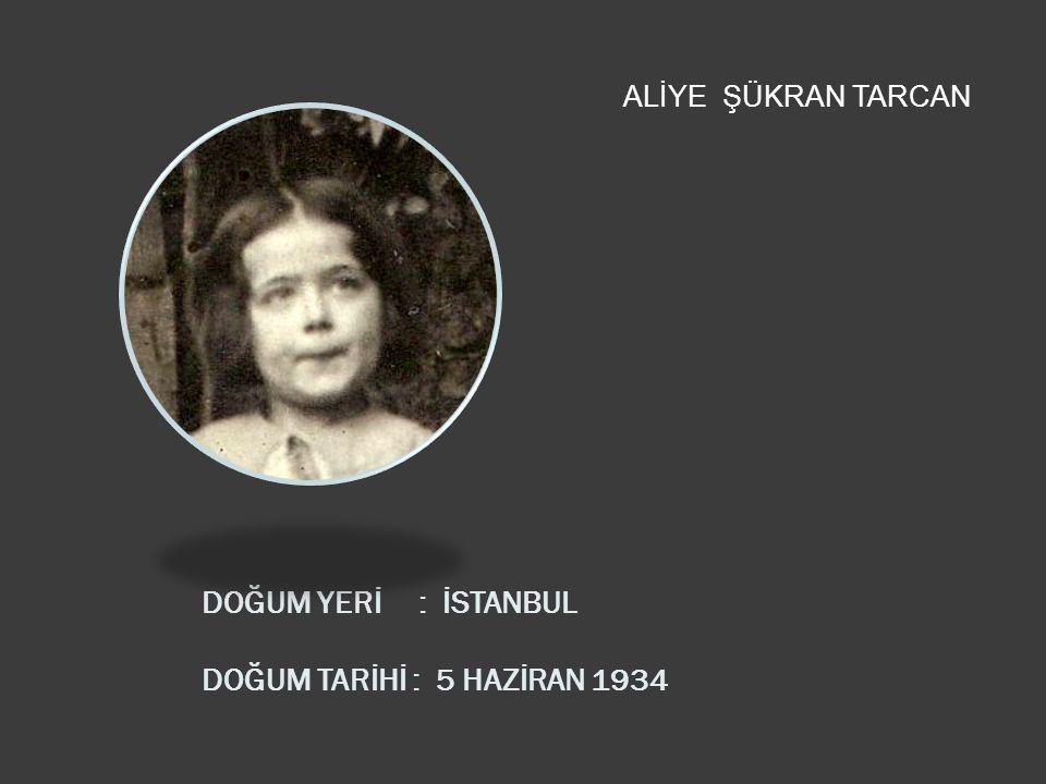 DOĞUM YERİ : İSTANBUL DOĞUM TARİHİ : 5 HAZİRAN 1934