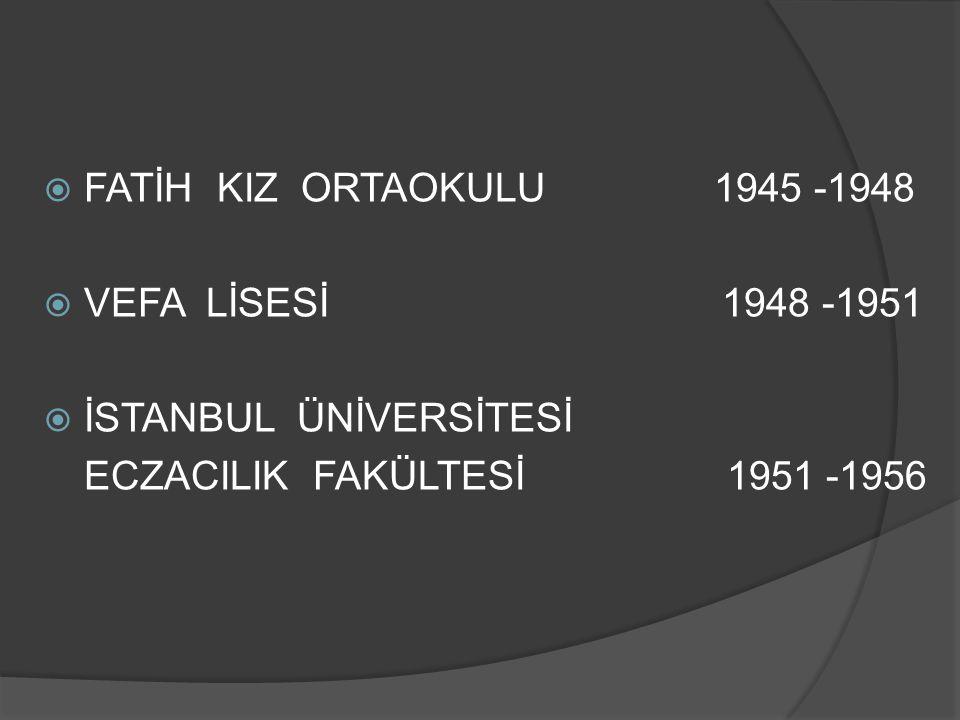 FATİH KIZ ORTAOKULU 1945 -1948 VEFA LİSESİ 1948 -1951.