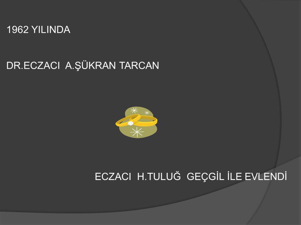 1962 YILINDA DR.ECZACI A.ŞÜKRAN TARCAN