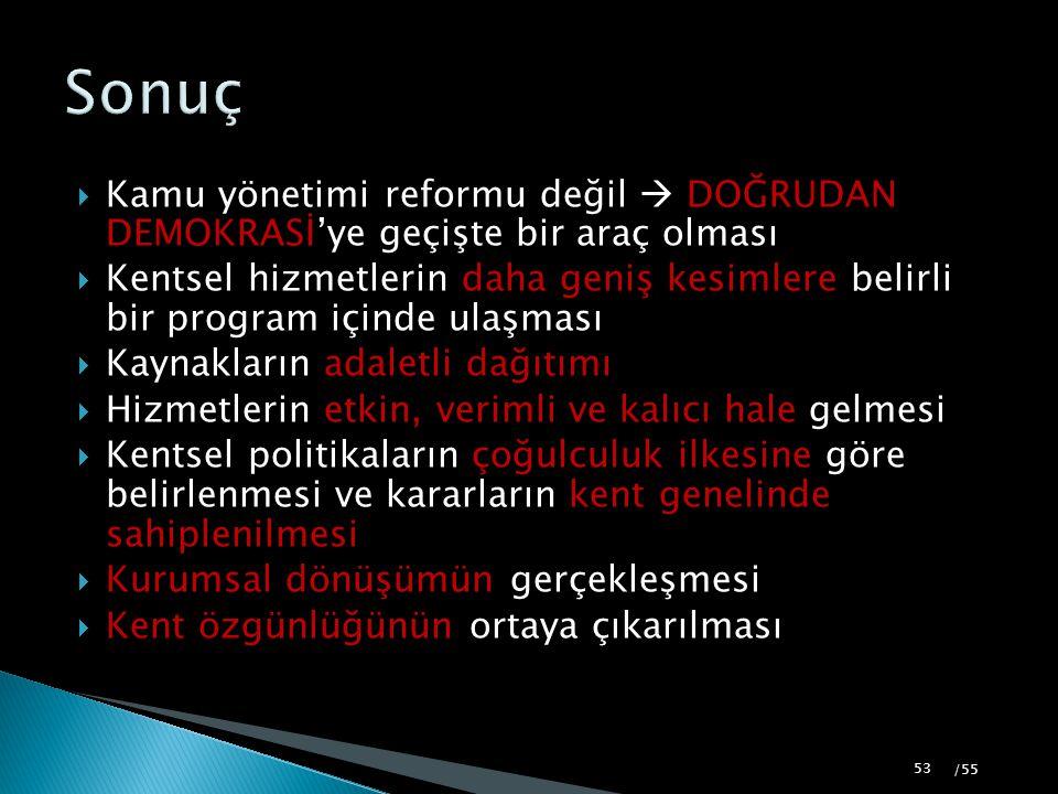 Sonuç Kamu yönetimi reformu değil  DOĞRUDAN DEMOKRASİ'ye geçişte bir araç olması.