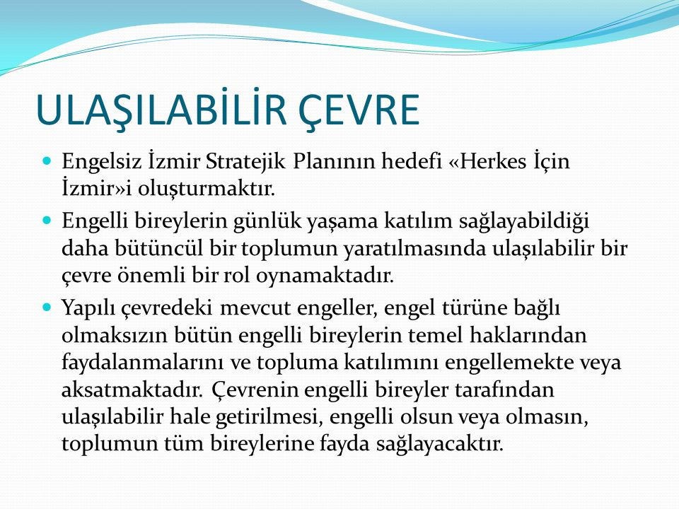 ULAŞILABİLİR ÇEVRE Engelsiz İzmir Stratejik Planının hedefi «Herkes İçin İzmir»i oluşturmaktır.