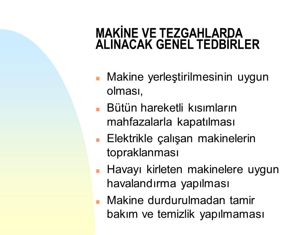 MAKİNE VE TEZGAHLARDA ALINACAK GENEL TEDBİRLER