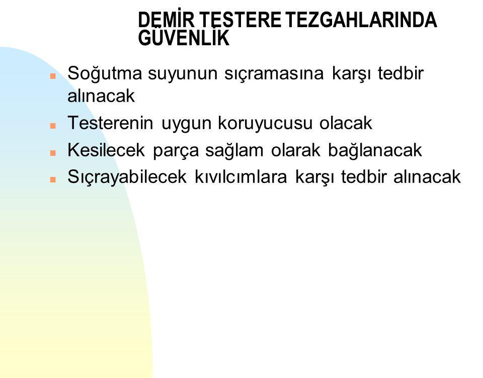 DEMİR TESTERE TEZGAHLARINDA GÜVENLİK