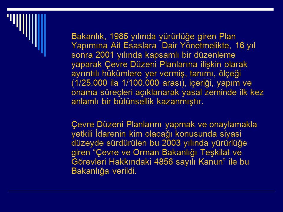 Bakanlık, 1985 yılında yürürlüğe giren Plan Yapımına Ait Esaslara Dair Yönetmelikte, 16 yıl sonra 2001 yılında kapsamlı bir düzenleme yaparak Çevre Düzeni Planlarına ilişkin olarak ayrıntılı hükümlere yer vermiş, tanımı, ölçeği (1/25.000 ila 1/100.000 arası), içeriği, yapım ve onama süreçleri açıklanarak yasal zeminde ilk kez anlamlı bir bütünsellik kazanmıştır.