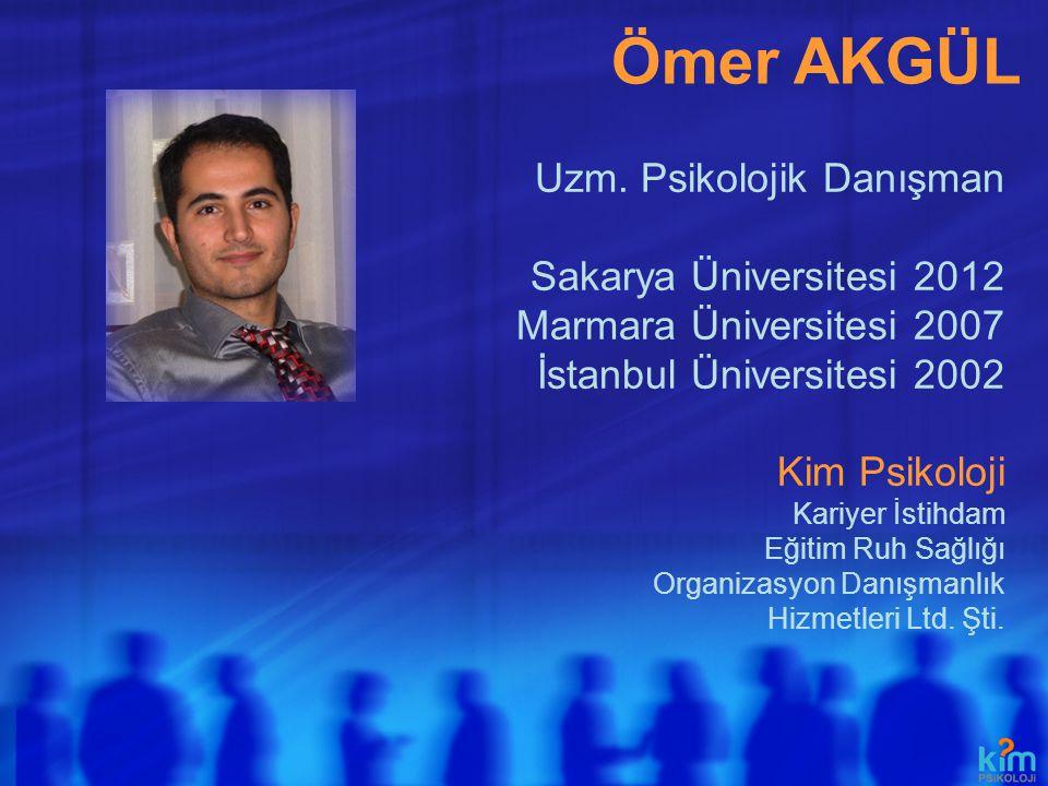 Ömer AKGÜL Uzm. Psikolojik Danışman Sakarya Üniversitesi 2012