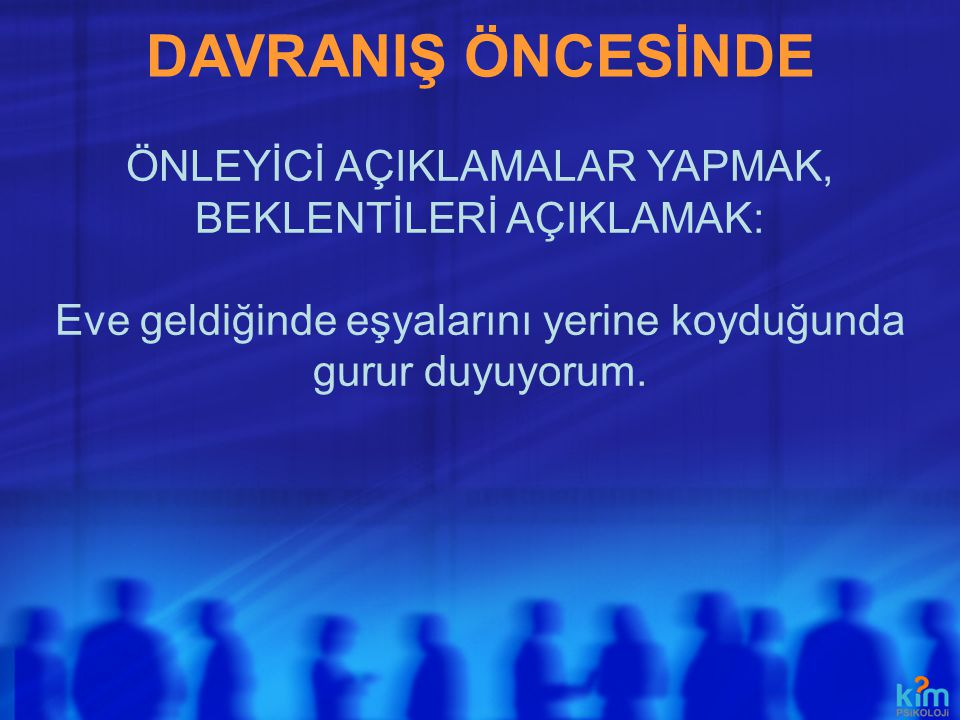 DAVRANIŞ ÖNCESİNDE ÖNLEYİCİ AÇIKLAMALAR YAPMAK,