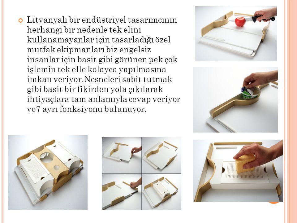 Litvanyalı bir endüstriyel tasarımcının herhangi bir nedenle tek elini kullanamayanlar için tasarladığı özel mutfak ekipmanları biz engelsiz insanlar için basit gibi görünen pek çok işlemin tek elle kolayca yapılmasına imkan veriyor.Nesneleri sabit tutmak gibi basit bir fikirden yola çıkılarak ihtiyaçlara tam anlamıyla cevap veriyor ve7 ayrı fonksiyonu bulunuyor.