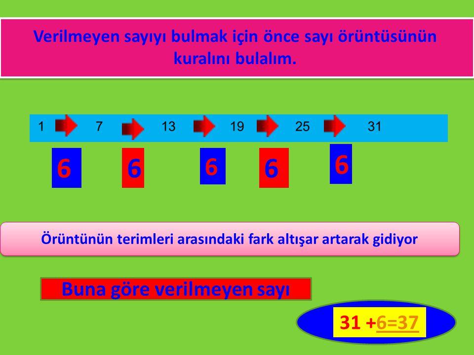 6 6 6 6 6 Buna göre verilmeyen sayı 31 +6=37