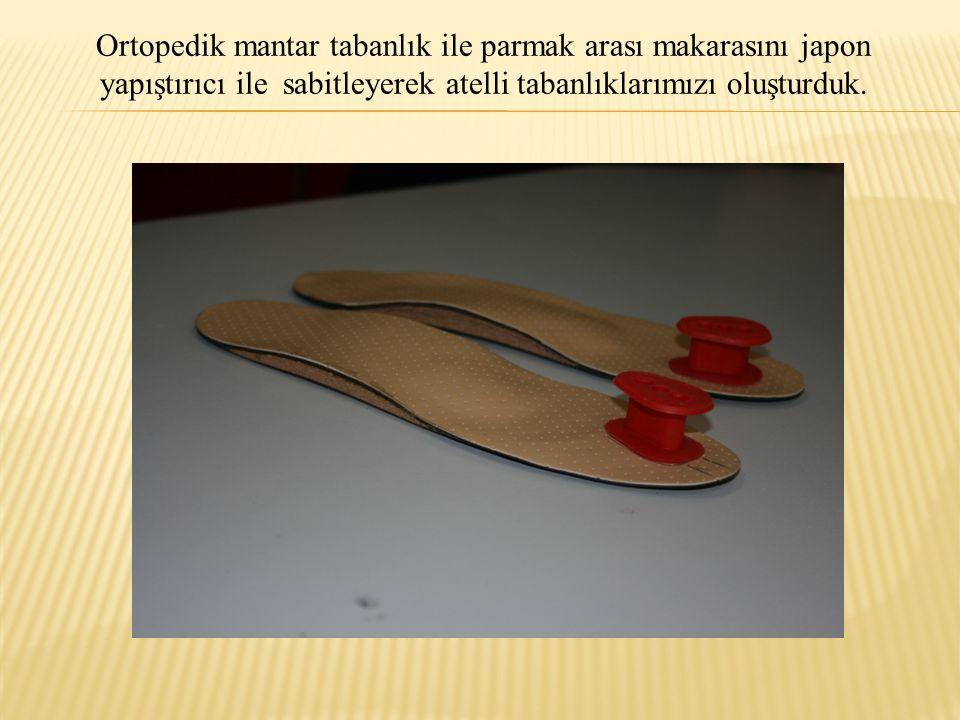 Ortopedik mantar tabanlık ile parmak arası makarasını japon yapıştırıcı ile sabitleyerek atelli tabanlıklarımızı oluşturduk.