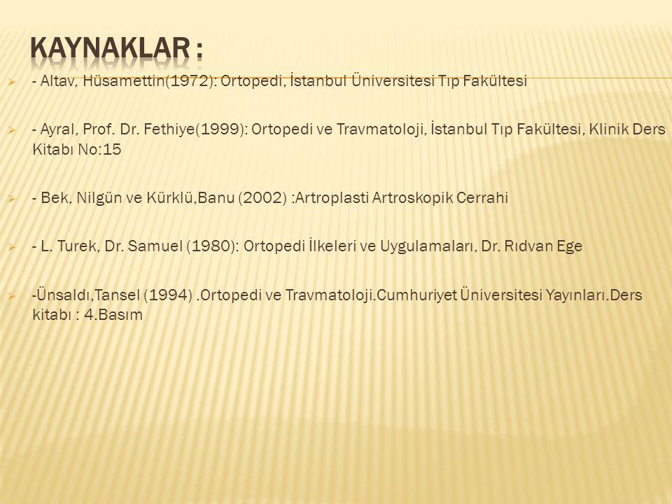 KAYNAKLAR : - Altav, Hüsamettin(1972): Ortopedi, İstanbul Üniversitesi Tıp Fakültesi.