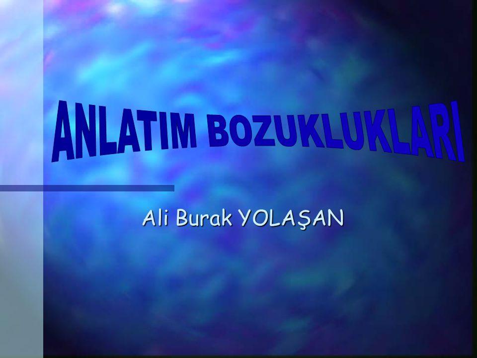 ANLATIM BOZUKLUKLARI Ali Burak YOLAŞAN
