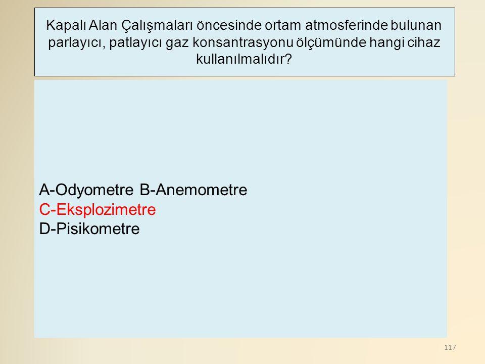 A-Odyometre B-Anemometre C-Eksplozimetre D-Pisikometre