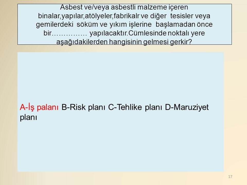 A-İş palanı B-Risk planı C-Tehlike planı D-Maruziyet planı