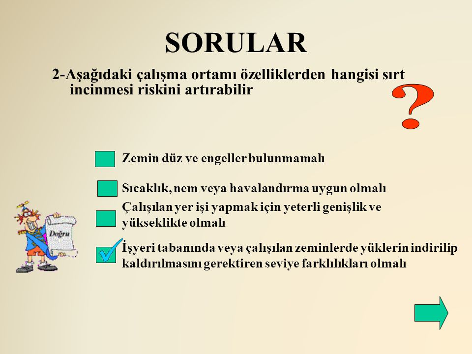 SORULAR 2-Aşağıdaki çalışma ortamı özelliklerden hangisi sırt incinmesi riskini artırabilir. Zemin düz ve engeller bulunmamalı.