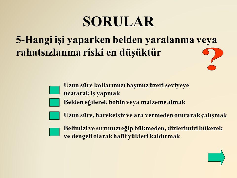 SORULAR 5-Hangi işi yaparken belden yaralanma veya rahatsızlanma riski en düşüktür.