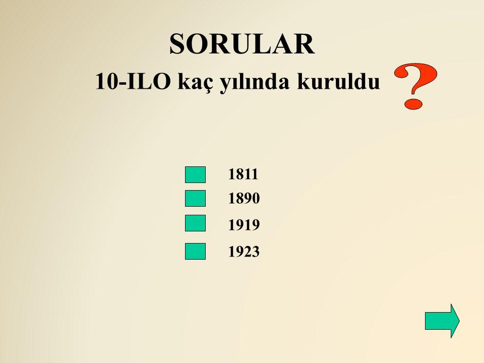 SORULAR 10-ILO kaç yılında kuruldu 1811 1890 1919 1923