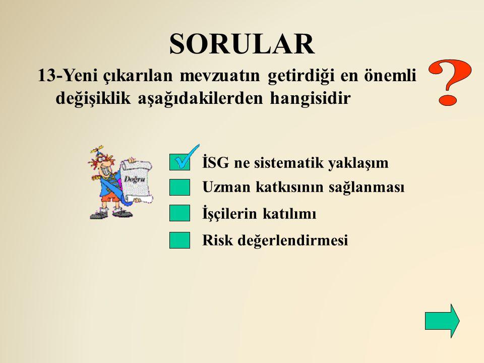 SORULAR 13-Yeni çıkarılan mevzuatın getirdiği en önemli değişiklik aşağıdakilerden hangisidir. İSG ne sistematik yaklaşım.