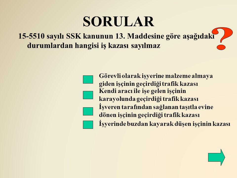SORULAR 15-5510 sayılı SSK kanunun 13. Maddesine göre aşağıdaki durumlardan hangisi iş kazası sayılmaz.