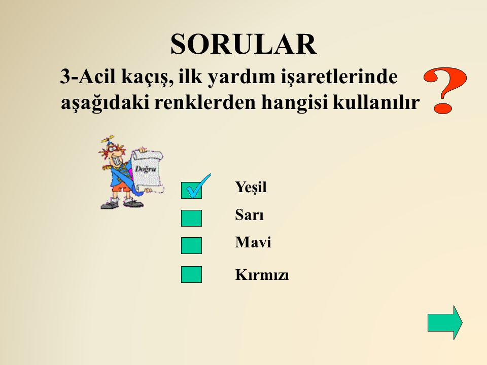 SORULAR 3-Acil kaçış, ilk yardım işaretlerinde aşağıdaki renklerden hangisi kullanılır. Yeşil. Sarı.