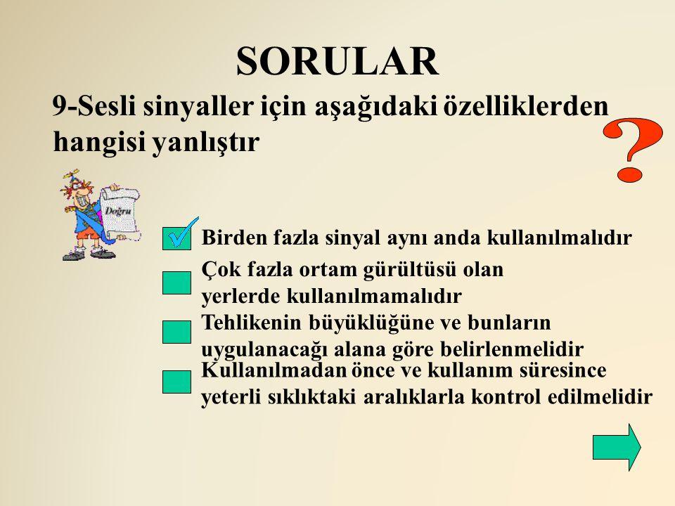 SORULAR 9-Sesli sinyaller için aşağıdaki özelliklerden hangisi yanlıştır. Birden fazla sinyal aynı anda kullanılmalıdır.